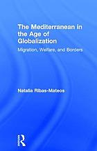 The Mediterranean in the age of globalization : migration, welfare & borders