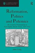 Reformation, politics, and polemics : the growth of Protestantism in East Anglian market towns, 1500-1610