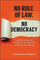 No Rule of Law, No Democracy : Conflicts of Interest, Corruption, and Elections as Democratic Deficits.