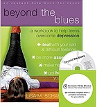 Beyond the blues : a workbook to help teens overcome depression