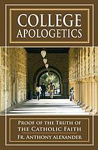 College apologetics : proof of the truth of the Catholic faith
