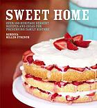 Sweet home : over 100 heritage recipes and ideas for preserving your family history