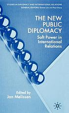 The new public diplomacy : soft power in international relations