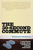 The 30-second commute : a non-fiction comedy about writing and working from home