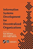 Information Systems Development for Decentralized Organizations : Proceedings of the IFIP working conference on information systems development for decentralized organizations, 1995