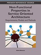 Non-Functional Properties in Service Oriented Architecture : Requirements, Models and Methods.