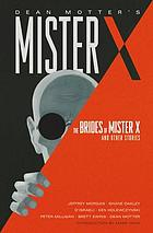 Dean Motter's Mister X : the brides of Mister X & other stories