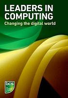 Leaders in computing : changing the digital world