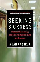 Seeking sickness : medical screening and the misguided hunt for disease