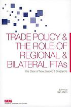 Trade policy & the role of regional & bilateral FTAs : the case of New Zealand & Singapore