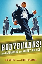Bodyguards! : from gladiators to the Secret Service