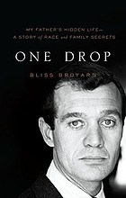 One drop : my father's hidden life : a story of race and family secrets