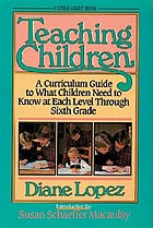 Teaching children : a curriculum guide to what children need to know at each level through grade six