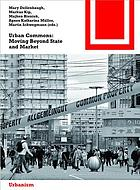 Urban commons : moving beyond state and market