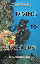 Diving to adventure! : how to get the most fun from your diving & snorkeling