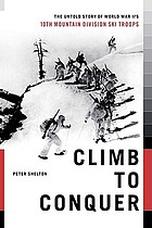 Climb to conquer : the untold story of World War II's 10th Mountain Division ski troops