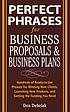 Perfect phrases for business proposals and business plans : hundreds of ready-to-use phrases for winning new clients, launching new products, and getting the funding you need
