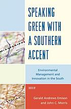 Speaking green with a Southern accent : environmental management and innovation in the South