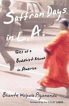 Saffron days in L.A. : tales of a Buddhist monk in America