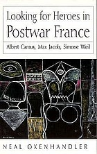 Looking for heroes in postwar France : Albert Camus, Max Jacob, Simone Weil