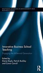 Innovative business school teaching : engaging the millennial generation