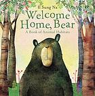 Welcome home, Bear : a book of animal habitats