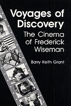 Voyages of discovery : the cinema of Frederick Wiseman