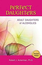 Perfect daughters : adult daughters of alcoholics
