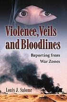 Violence, veils, and bloodlines : reporting from war zones
