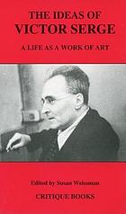 The ideas of Victor Serge : a life as a work of art