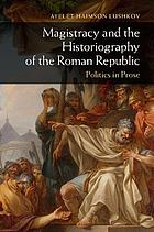 Magistracy and the historiography of the Roman republic : politics in prose