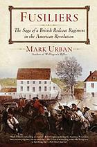 Fusiliers : the saga of a British Redcoat regiment in the American Revolution