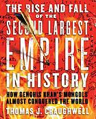 The rise and fall of the second largest empire in history : how Genghis Khan's Mongols almost conquered the world