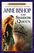 The shadow queen : a black jewel novel by  Anne Bishop