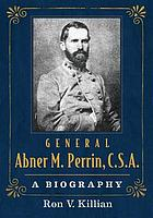 General Abner M. Perrin, C.S.A. : a biography