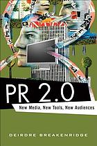 PR 2.0 : new media, new tools, new audiences