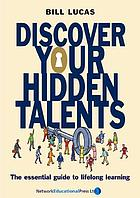 Discover your hidden talents : the essential guide to lifelong learning