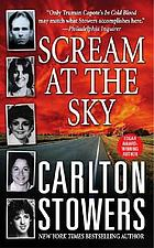 Scream at the sky : five Texas murders and the long search for justice