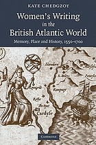 Women's writing in the British Atlantic world : memory, place and history, 1550-1700