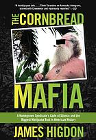 The Cornbread Mafia : a homegrown syndicate's code of silence and the biggest marijuana bust in American history