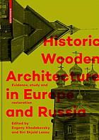 Historic wooden architecture in Europe and Russia : evidence, study and restoration