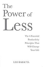 The power of less : the fine art of limiting yourself to the essential--in business and in life