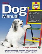 Dog manual : the definitive guide to finding your perfect dog, training him and having a happy life together