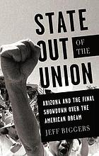 State out of the union : Arizona and the final showdown over the American dream