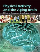 Physical activity and the aging brain : effects of exercise on neurological function
