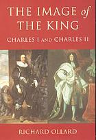 Image of the king : Charles I and Charles II