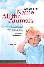 Name all the animals : a memoir