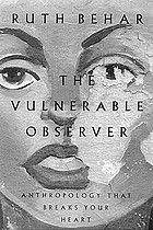 The vulnerable observer : anthropology that breaks your heart