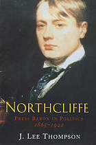 Northcliffe : press baron in politics, 1865-1922