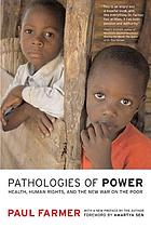 Pathologies of power : health, human rights, and the new war on the poor